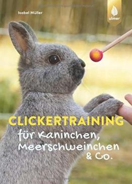 Clickertraining für Kaninchen, Meerschweinchen & Co. (Heimtiere) - 1